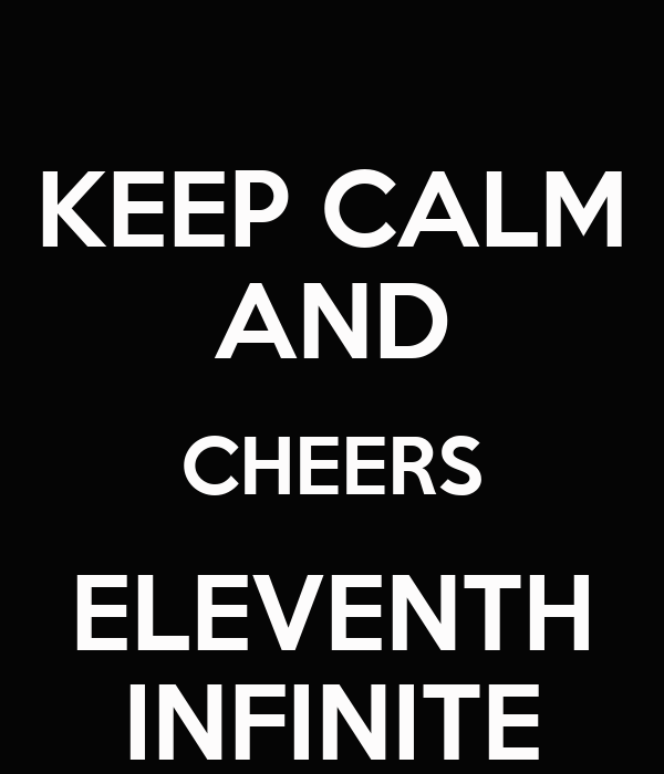 KEEP CALM AND CHEERS ELEVENTH INFINITE