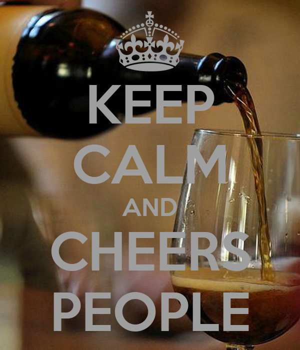 KEEP CALM AND CHEERS PEOPLE