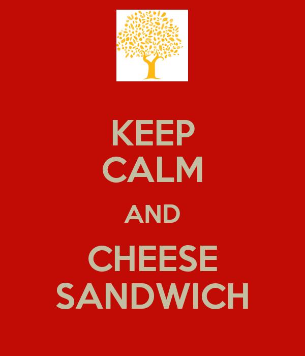 KEEP CALM AND CHEESE SANDWICH