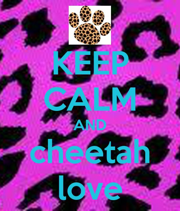 KEEP CALM AND cheetah love