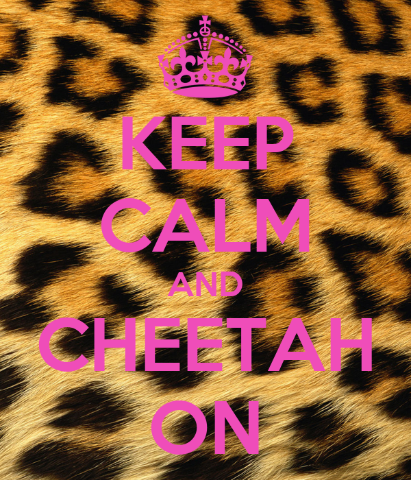 KEEP CALM AND CHEETAH ON