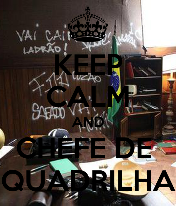 KEEP CALM AND CHEFE DE  QUADRILHA
