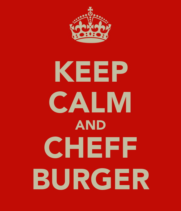 KEEP CALM AND CHEFF BURGER