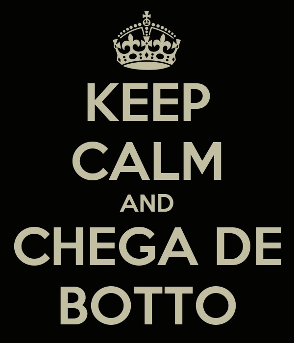 KEEP CALM AND CHEGA DE BOTTO