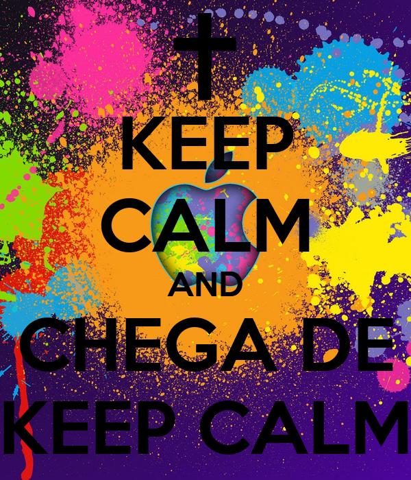 KEEP CALM AND CHEGA DE KEEP CALM