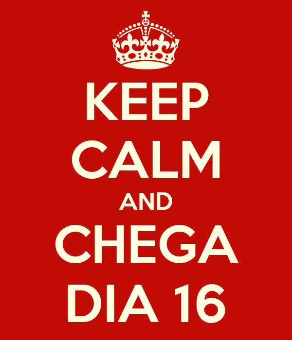 KEEP CALM AND CHEGA DIA 16