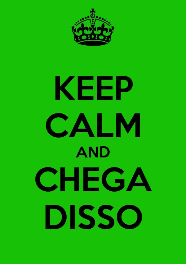 KEEP CALM AND CHEGA DISSO