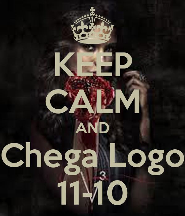 KEEP CALM AND Chega Logo 11-10