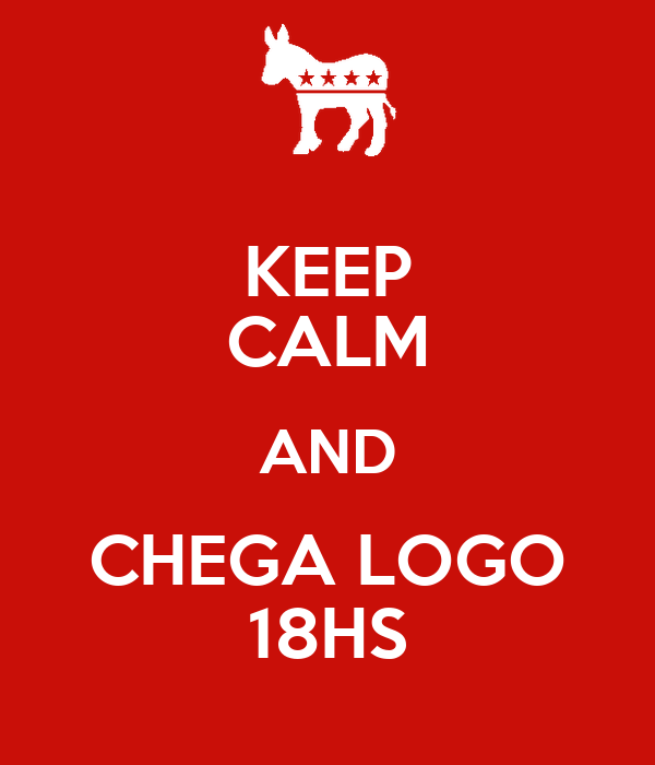 KEEP CALM AND CHEGA LOGO 18HS