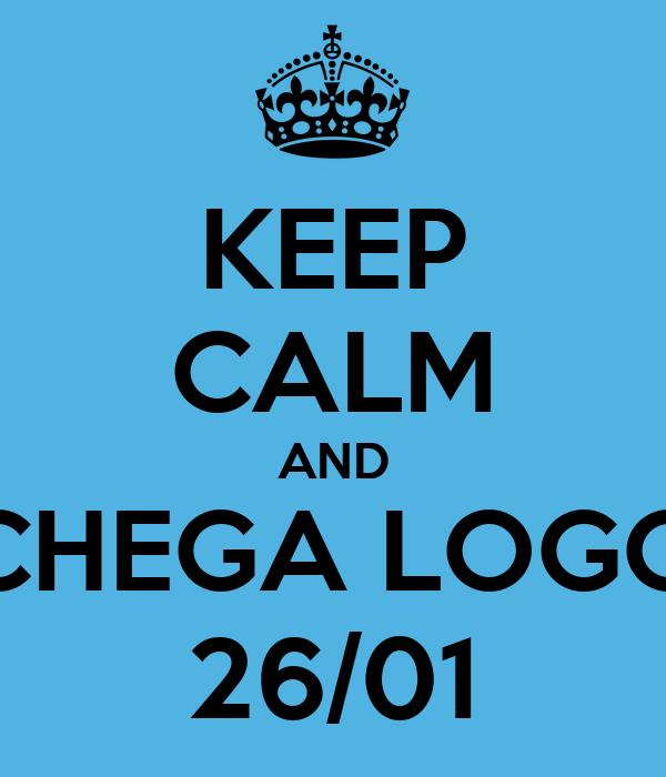 KEEP CALM AND CHEGA LOGO 26/01