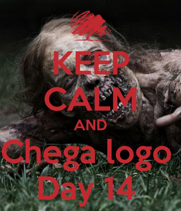 KEEP CALM AND Chega logo  Day 14
