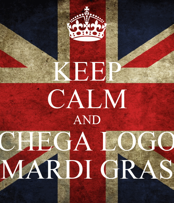 KEEP CALM AND CHEGA LOGO MARDI GRAS