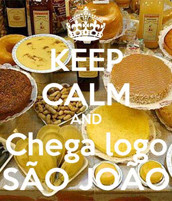 KEEP CALM AND Chega logo SÃO JOÃO