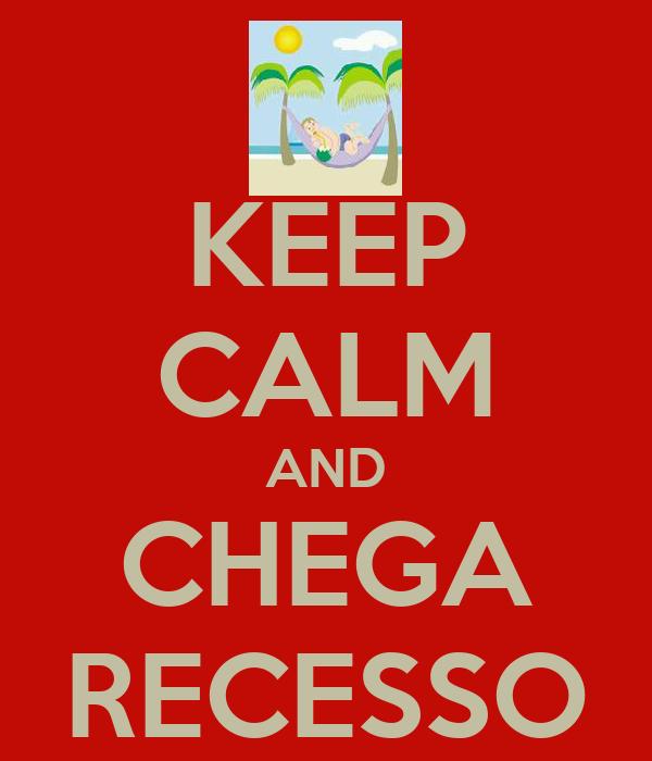 KEEP CALM AND CHEGA RECESSO