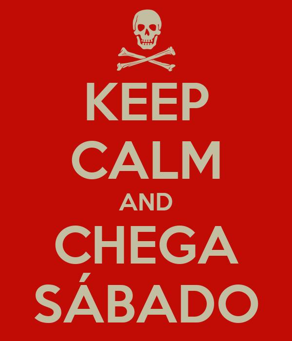 KEEP CALM AND CHEGA SÁBADO