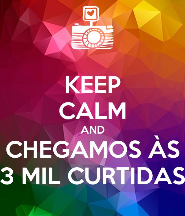 KEEP CALM AND CHEGAMOS ÀS 3 MIL CURTIDAS