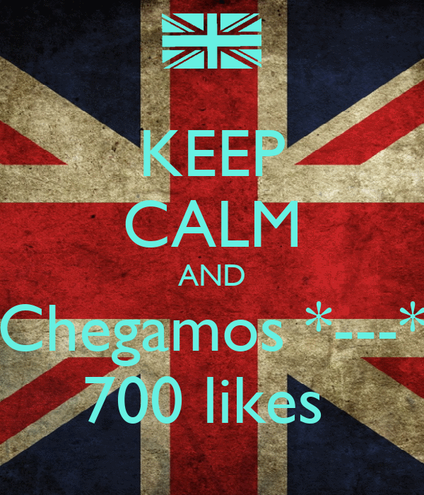 KEEP CALM AND Chegamos *---* 700 likes