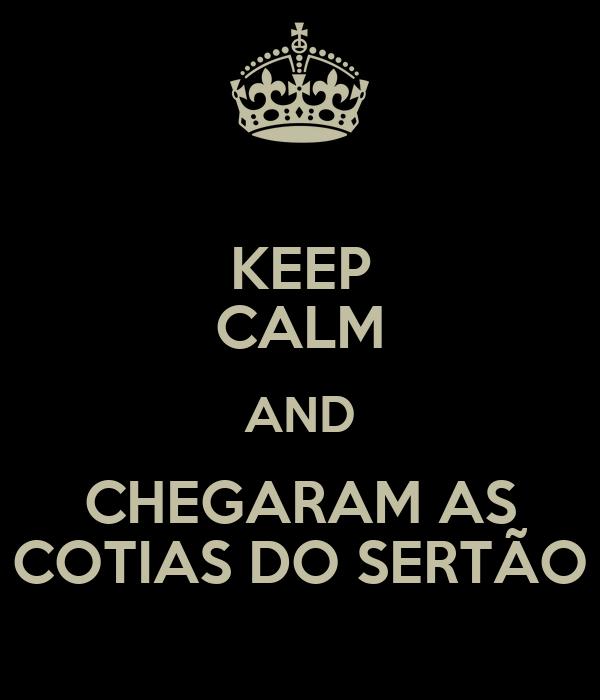 KEEP CALM AND CHEGARAM AS COTIAS DO SERTÃO