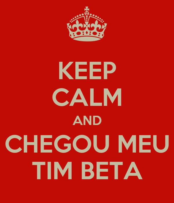 KEEP CALM AND CHEGOU MEU TIM BETA