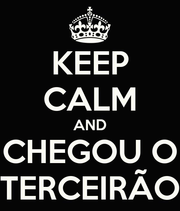 KEEP CALM AND CHEGOU O TERCEIRÃO