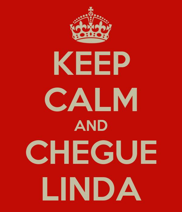 KEEP CALM AND CHEGUE LINDA