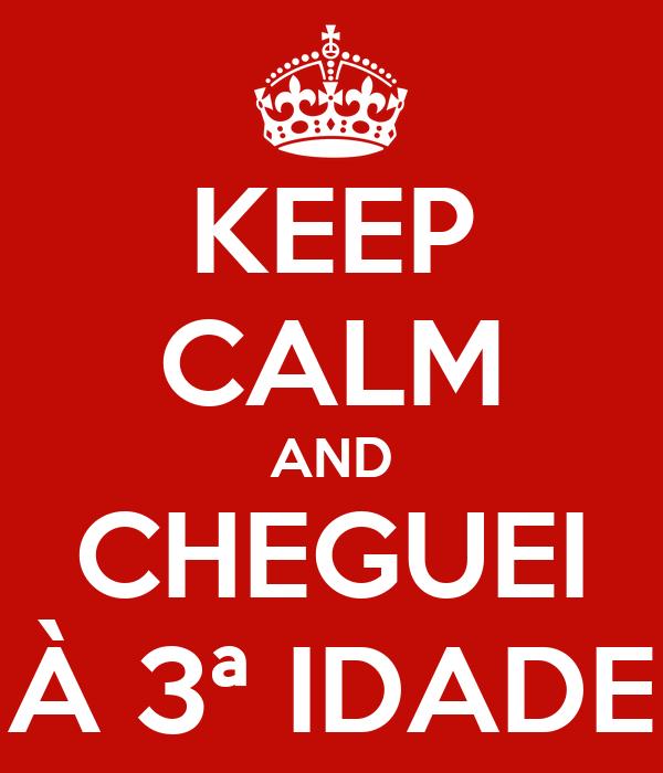 KEEP CALM AND CHEGUEI À 3ª IDADE
