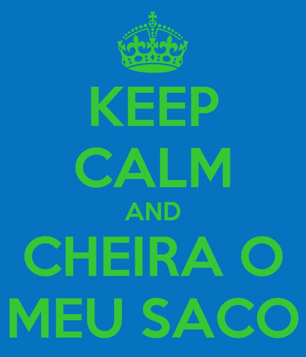 KEEP CALM AND CHEIRA O MEU SACO