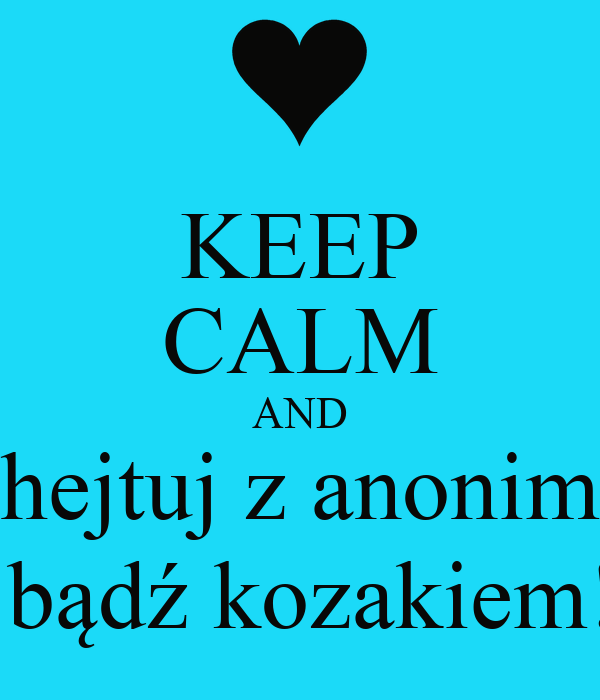 KEEP CALM AND chejtuj z anonima i bądź kozakiem!