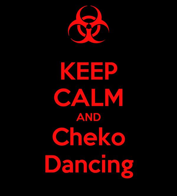 KEEP CALM AND Cheko Dancing