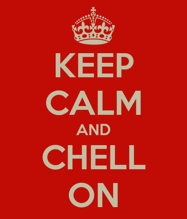KEEP CALM AND CHELL ON