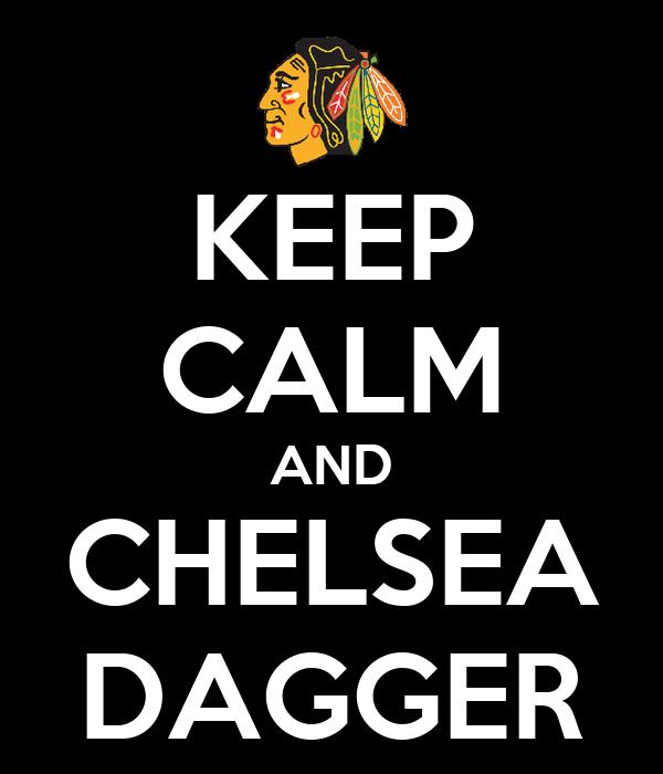 KEEP CALM AND CHELSEA DAGGER