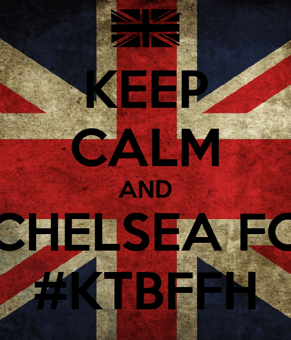 KEEP CALM AND CHELSEA FC #KTBFFH
