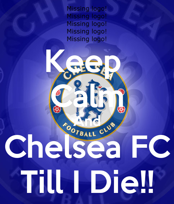 Keep  Calm And Chelsea FC Till I Die!!