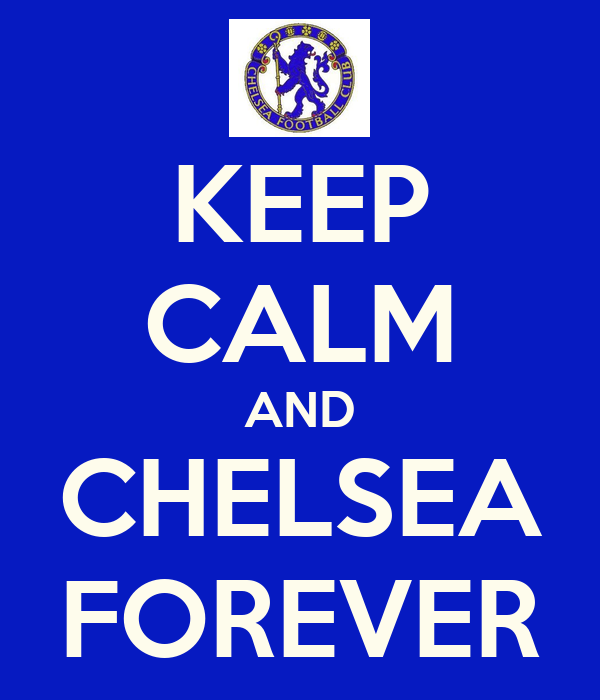 KEEP CALM AND CHELSEA FOREVER