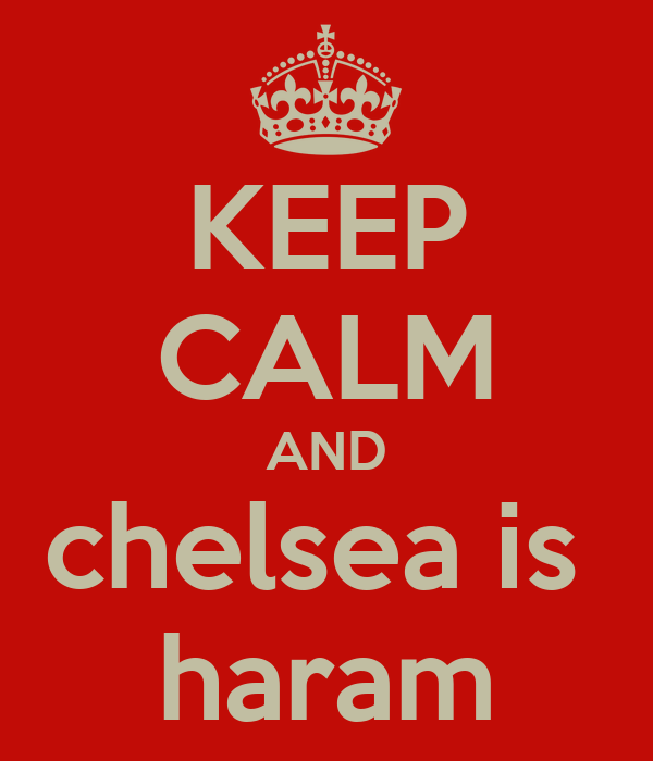 KEEP CALM AND chelsea is  haram