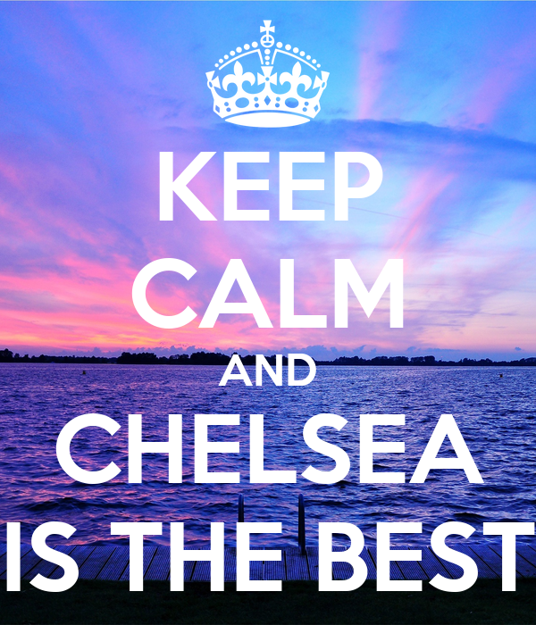 KEEP CALM AND CHELSEA IS THE BEST