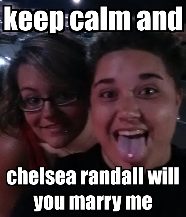 keep calm and chelsea randall will you marry me