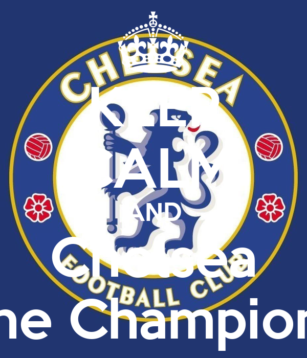 KEEP CALM AND Chelsea The Champions