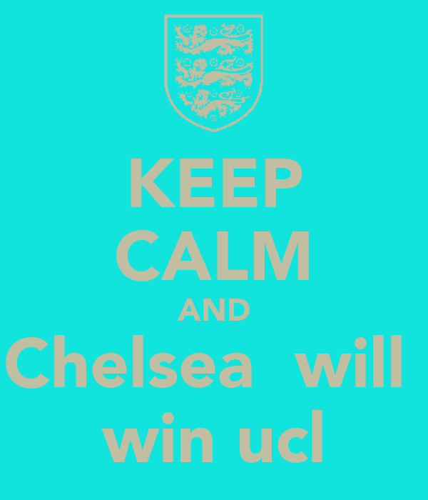 KEEP CALM AND Chelsea  will  win ucl