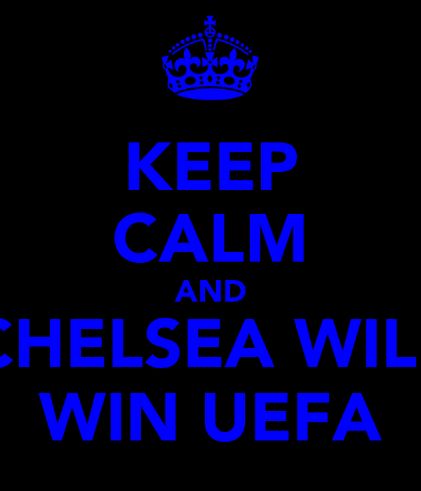 KEEP CALM AND CHELSEA WILL WIN UEFA