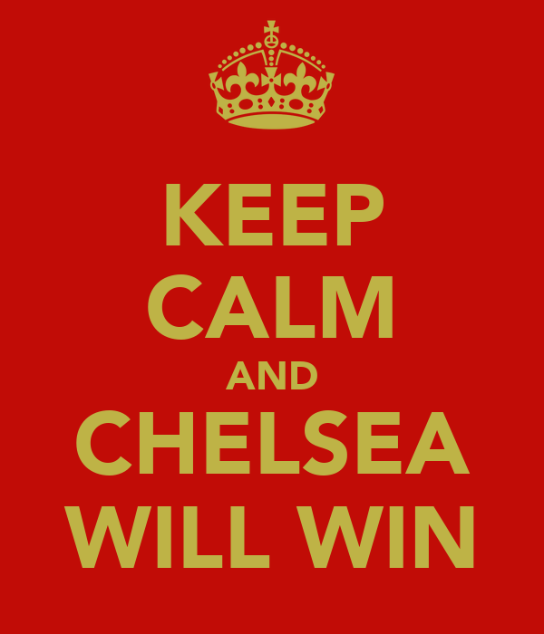 KEEP CALM AND CHELSEA WILL WIN