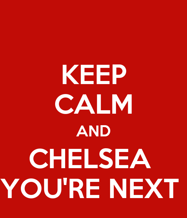 KEEP CALM AND CHELSEA  YOU'RE NEXT