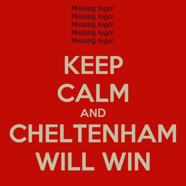 KEEP CALM AND CHELTENHAM WILL WIN