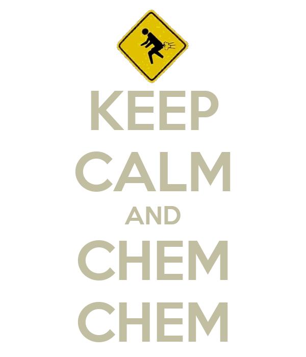 KEEP CALM AND CHEM CHEM