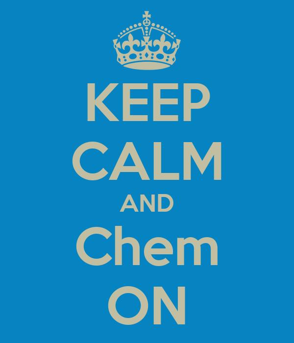KEEP CALM AND Chem ON