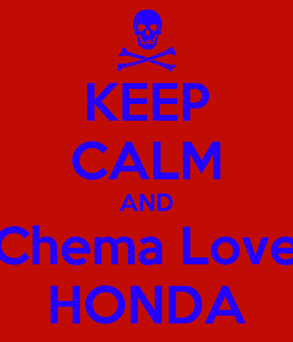 KEEP CALM AND Chema Love HONDA
