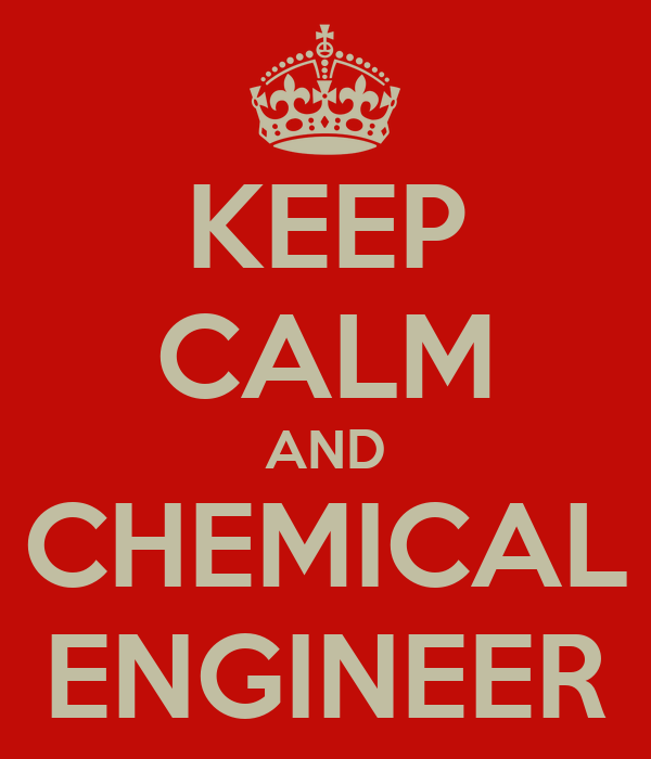 KEEP CALM AND CHEMICAL ENGINEER