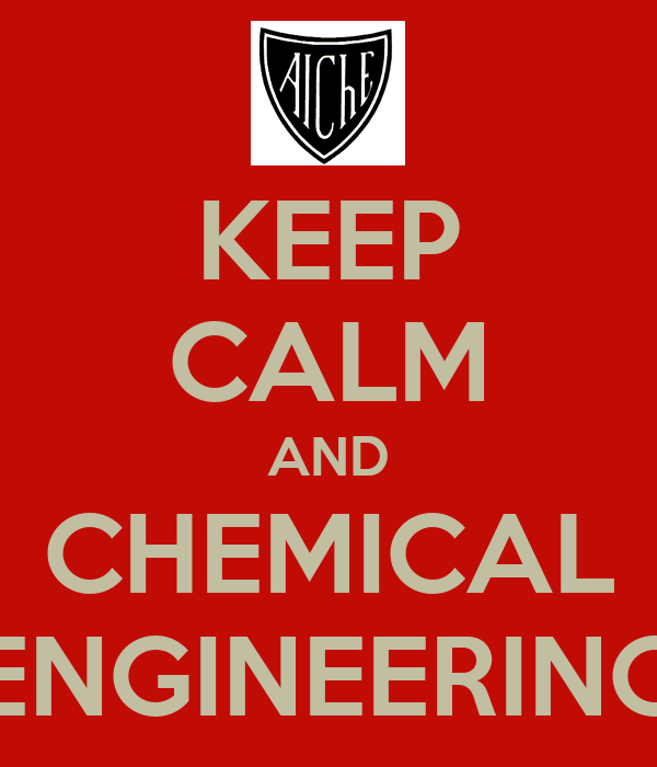 KEEP CALM AND CHEMICAL ENGINEERING