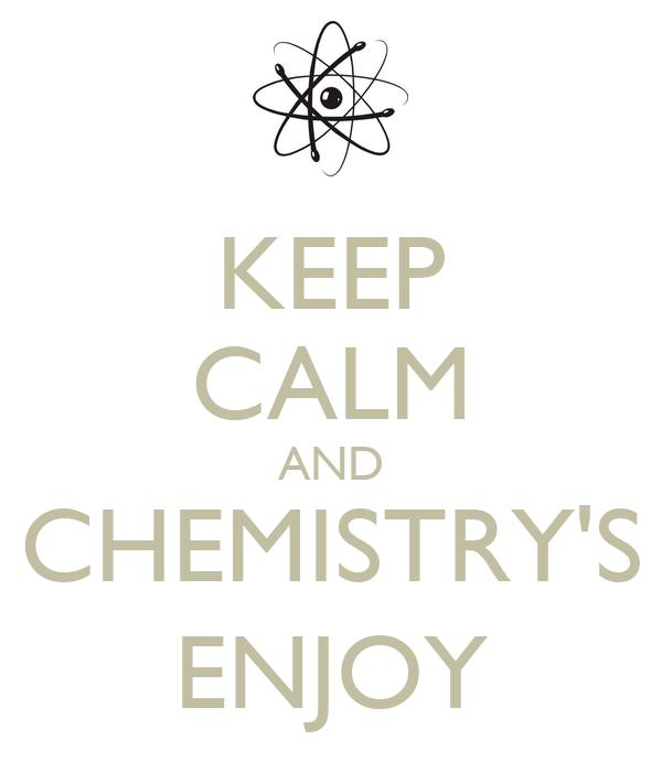 KEEP CALM AND CHEMISTRY'S ENJOY