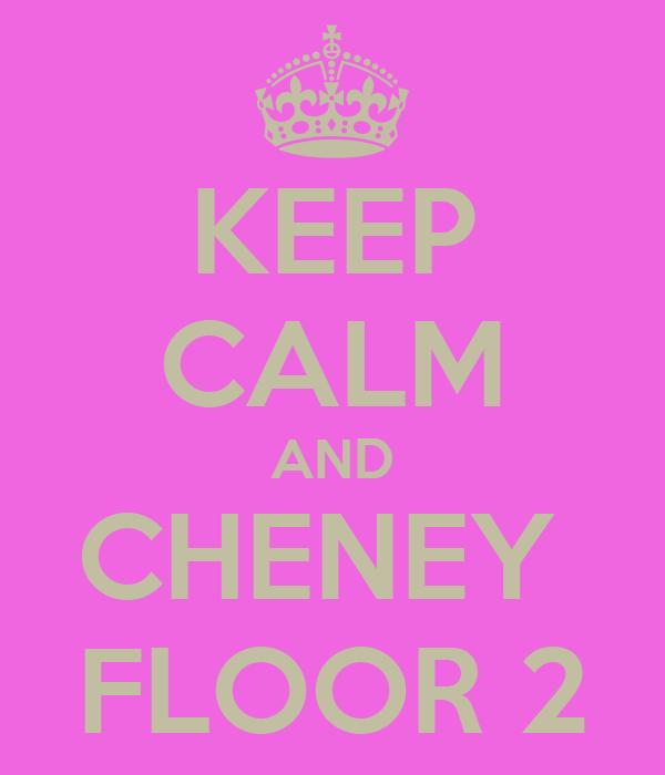 KEEP CALM AND CHENEY  FLOOR 2